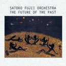 Future Of The Past / SATOKO FUJII ORCHESTRA
