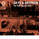 SKYE&GRYPHON for Cafe Apres - midi / Various Artists